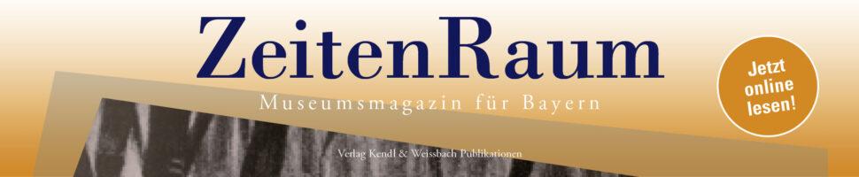 ZeitenRaum - Museumsmagazin für Bayern